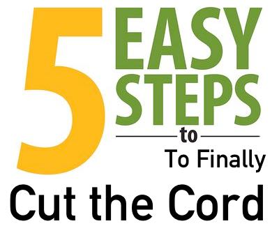 5-Easy-Steps to cut the cord